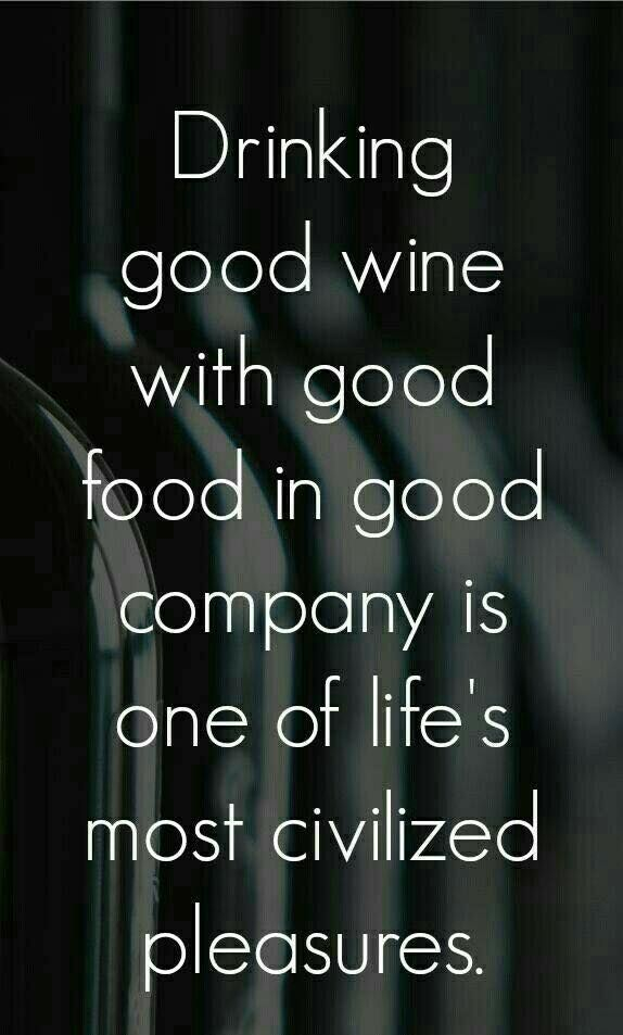 Drinking good wine with good food in good company is one of life's most civilized pleasures.