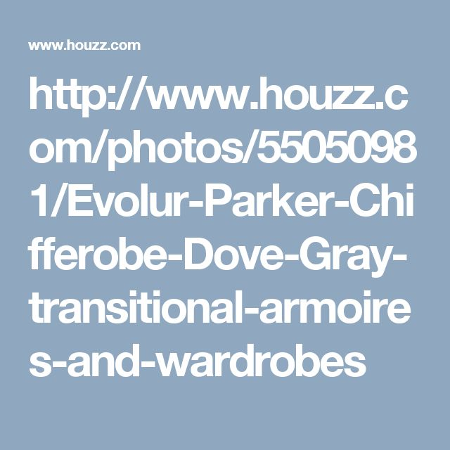 http://www.houzz.com/photos/55050981/Evolur-Parker-Chifferobe-Dove-Gray-transitional-armoires-and-wardrobes