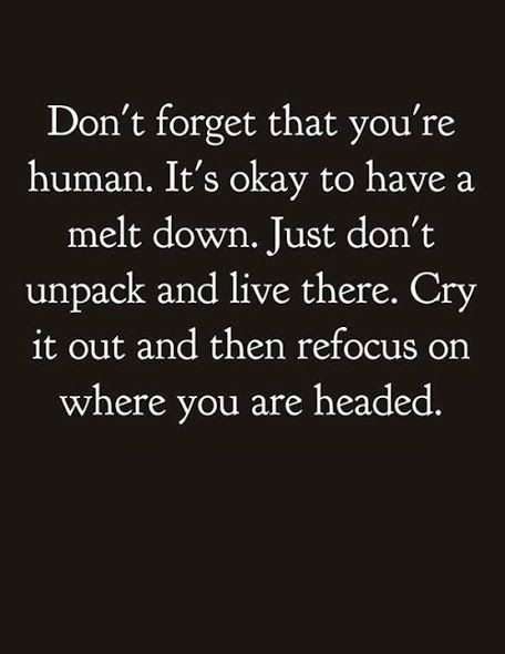It's ok to have a melt down... Just don't unpack and live there. Well said!