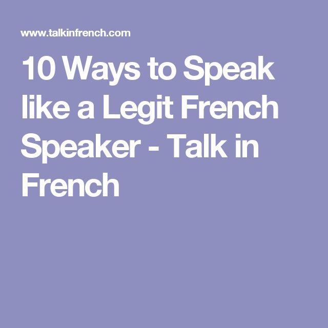 10 Ways to Speak like a Legit French Speaker - Talk in French