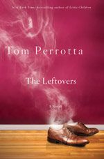 "The Leftovers by Tom Perrotta...""What if the Rapture happened and you got left behind? Or what if it wasn't the Rapture at all, but something murkier, a burst of mysterious, apparently random disappearances that shattered the world in a single moment, dividing history into Before and After, leaving no one unscathed?"""