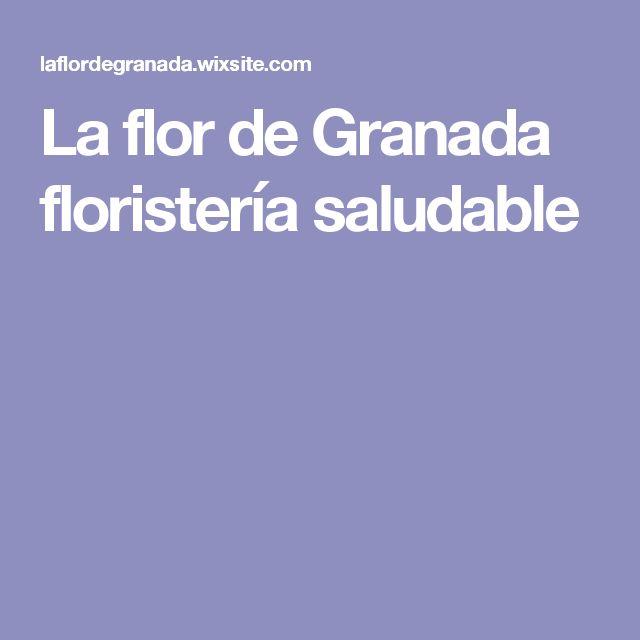 La flor de Granada floristería saludable