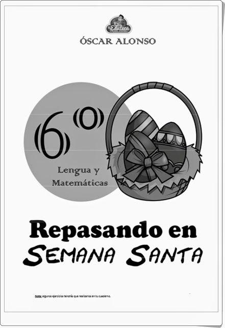 """""""Repasando en Semana Santa"""", realizado por Óscar Alonso, de laeduteca.blogspot.com., es un magnífico cuaderno de ejercicios de Lengua y Matemáticas, para 6º nivel de Educación Primaria, en una variada y rica gama de actividades."""