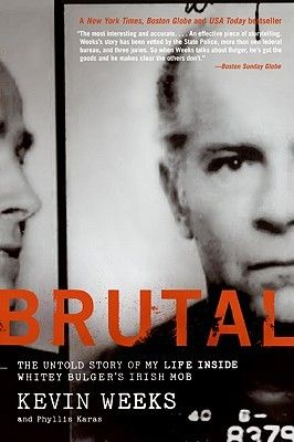 Brutal: The Untold Story of My Life Inside Whitey Bulger's Irish Mob by Kevin Weeks, Phyllis Karas