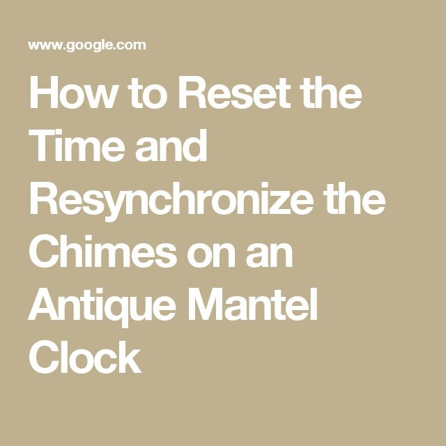 How to Reset the Time and Resynchronize the Chimes on an Antique Mantel Clock