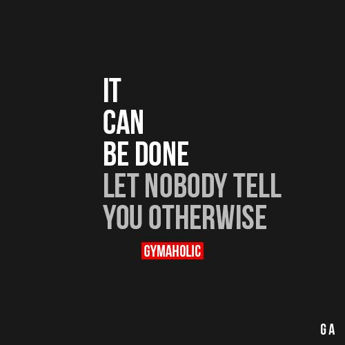 It Can Be Done http://www.gymaholic.co/motivation #fit #fitness #fitblr…