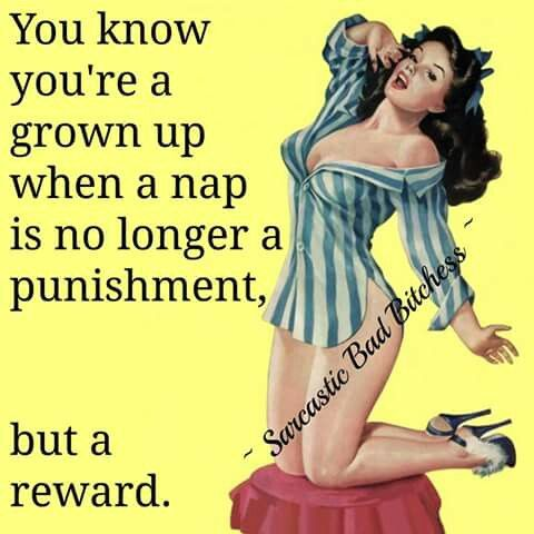 You're a grown up when a nap is no longer a punishment...