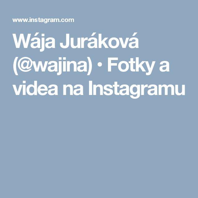 Wája Juráková (@wajina) • Fotky a videa na Instagramu