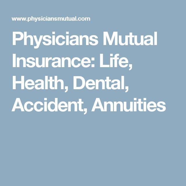 Physicians Mutual Insurance: Life, Health, Dental, Accident, Annuities