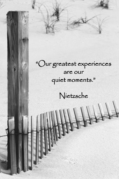"""Our greatest experiences are our quiet moments.""  -- Nietzsche – Quote on J. McGinn image of New Jersey beach.  – Reflection brings powerful insights.  Explore insights in evocative quotations and imagery on Pinterest board, Whispered Words of Wisdom,"" at http://pinterest.com/fmcginn/whispered-words-of-wisdom/"