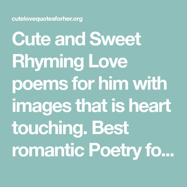 Cute and Sweet Rhyming Love poems for him with images that is heart touching. Best romantic Poetry for your boyfriend or husband to say I love you or to do