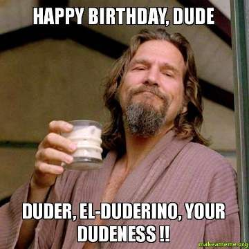 Happy Birthday Dude - Funny Happy Birthday Meme