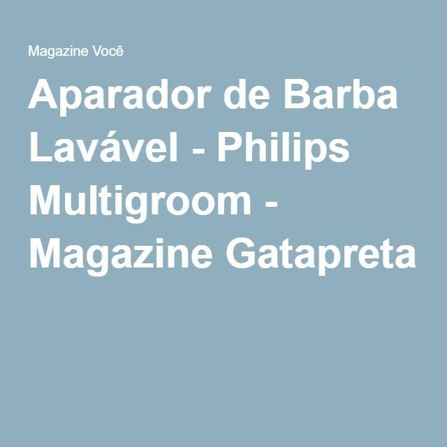 Aparador de Barba Lavável - Philips Multigroom - Magazine Gatapreta