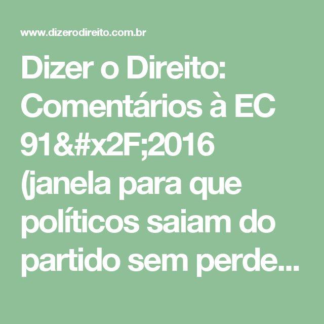 Dizer o Direito: Comentários à EC 91/2016 (janela para que políticos saiam do partido sem perderem o mandato)