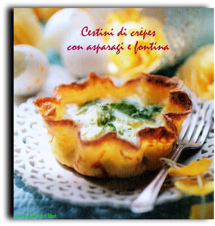 Cestini di crepes con asparagi e fontina.Una ricetta tratta da un libro. Bella e saporita,farete un figurone con gli amici.
