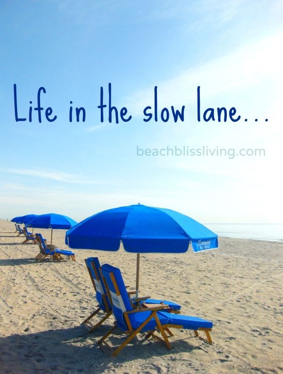 At the beach... Life is lived in the slow lane: http://beachblissliving.com/delray-beach-vacation/