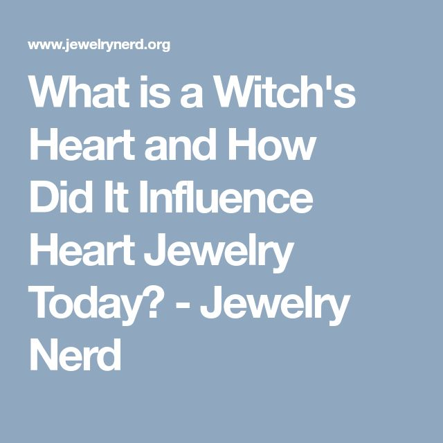What is a Witch's Heart and How DidIt Influence Heart Jewelry Today? - Jewelry Nerd
