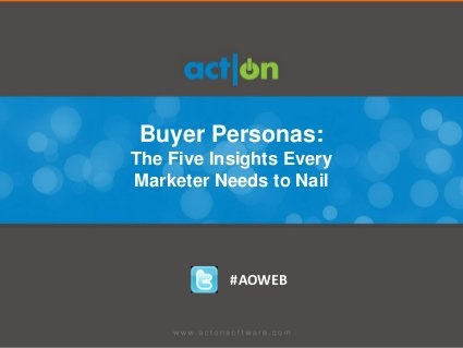 Buyer Personas: The 5 Insights Every Marketer Needs to Nail by Act-On Software, via Slideshare