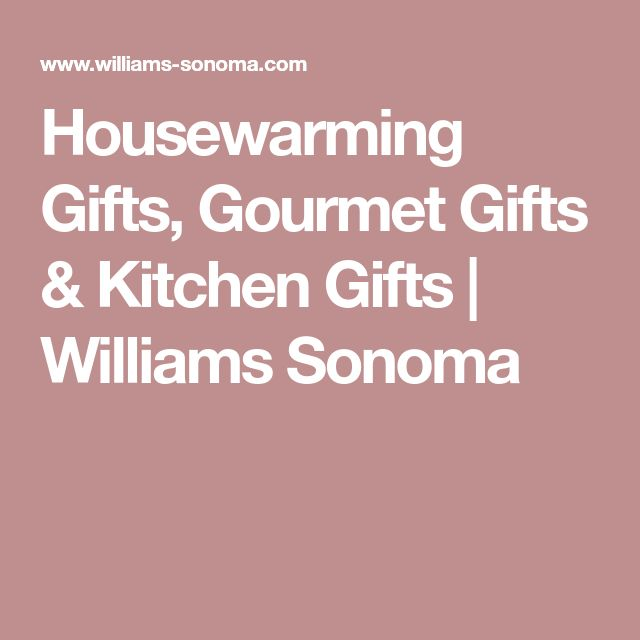 Housewarming Gifts, Gourmet Gifts & Kitchen Gifts   Williams Sonoma