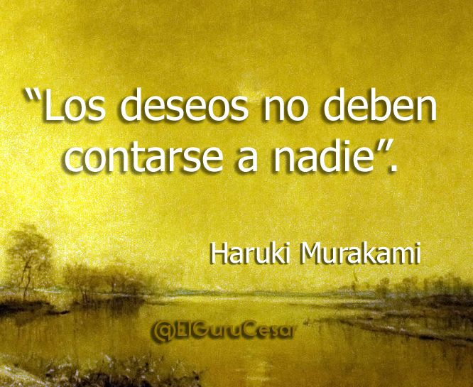 Los deseos... Haruki Murakami.  #Frase #Quote