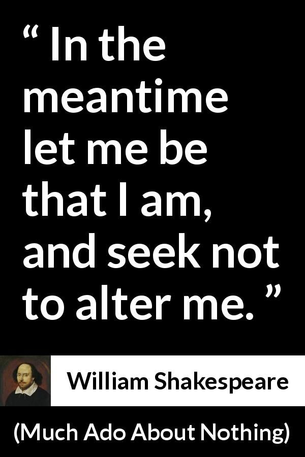William Shakespeare About Change Much Ado About Nothing 1600 William Shakespeare Quotes Shakespeare Quotes Shakespeare Words