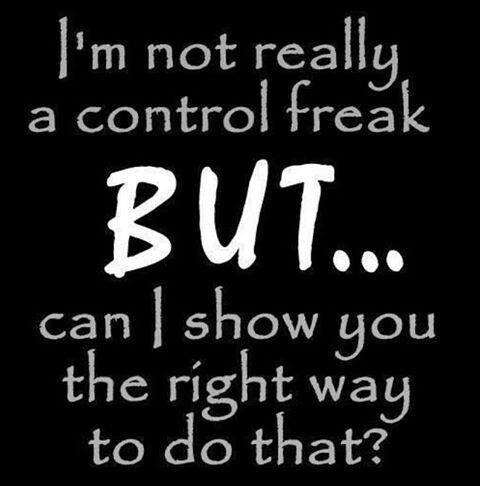 Hahahahaha! Ok, so maybe I am a control freak...but just a little bit. Blame my OCD...