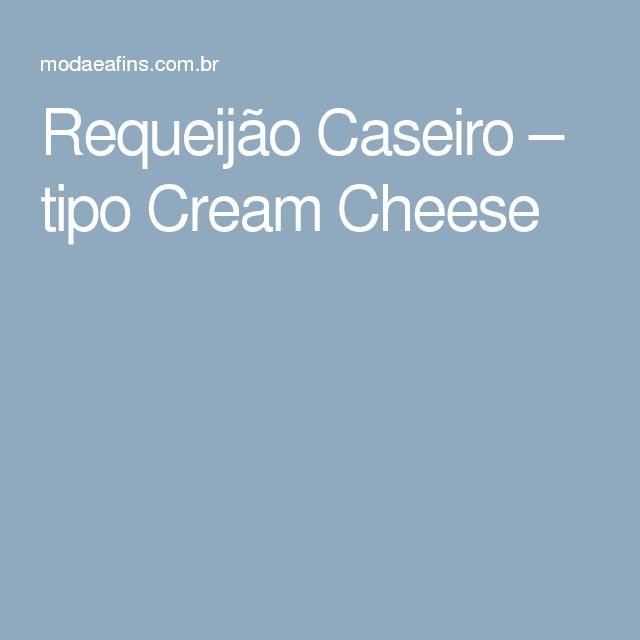 Requeijão Caseiro – tipo Cream Cheese