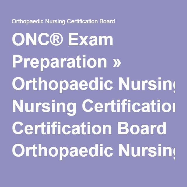 ONC® Exam Preparation » Orthopaedic Nursing Certification Board Orthopaedic Nursing Certification Board