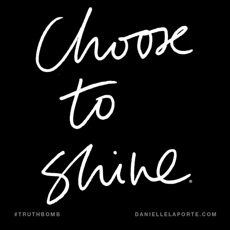 Choose to shine. Subscribe: DanielleLaPorte.com #Truthbomb #Words #Quotes
