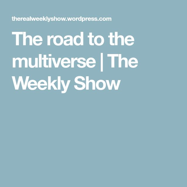 The road to the multiverse | The Weekly Show