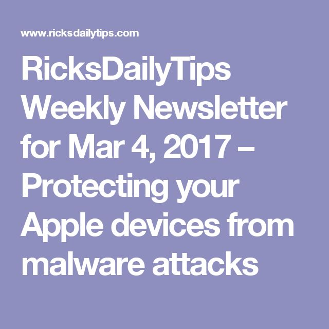 RicksDailyTips Weekly Newsletter for Mar 4, 2017 – Protecting your Apple devices from malware attacks