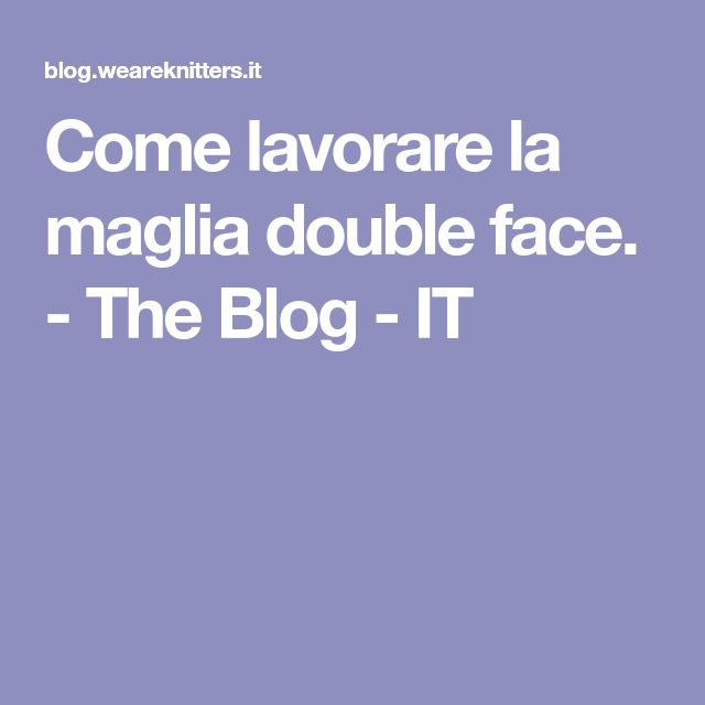 Come lavorare la maglia double face. - The Blog - IT