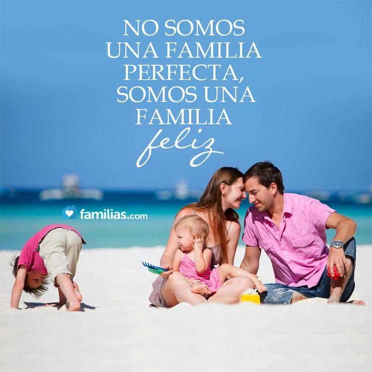 No somos una familia perfecta, somos una familia feliz      .Libiabe Iván