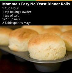 No yeast Dinner Rolls DIRECTIONS  Mix dry ingredients. Add milk and mayo. Stir until mixed well. Spoon into greased muffin tins. Bake at 350 for approximately 15 minutes until golden brown. Makes 5-6