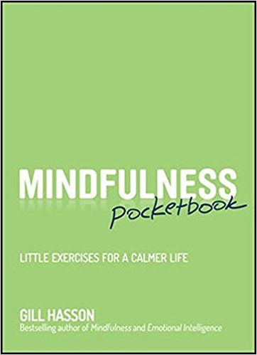 Mindfulness Pocketbook Little Exercises for a Calmer Life | By Gill Hasson | A short introduction to mindfulness with over 100 quick mindfulness exercises, practices and reflections. (Amazon.co.uk Affiliate Link)