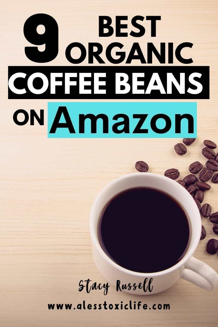 9 Best Organic Coffee Beans To Buy On Amazon 2020 Review In 2020 Best Organic Coffee Organic Coffee Beans Organic Coffee