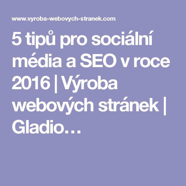5 tipů pro sociální média a SEO v roce 2016 | Výroba webových stránek | Gladio…