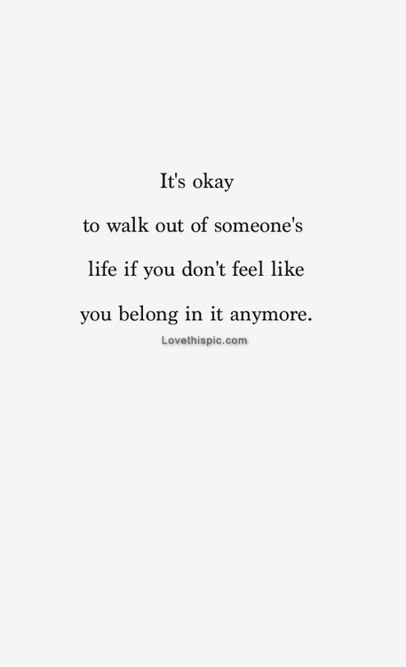 Truth: It's okay to walk out of someone's life if you don't