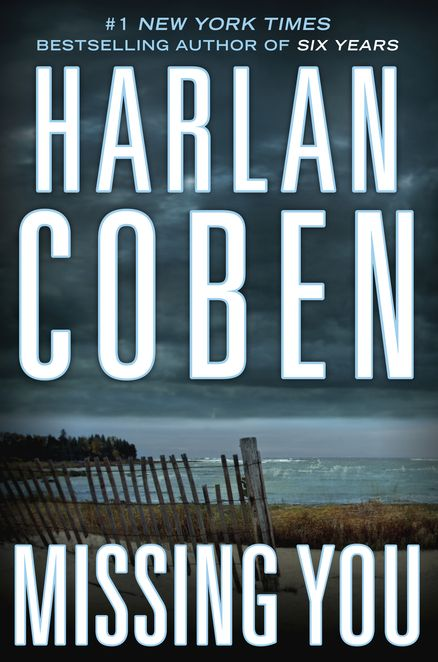MISSING YOU by Harlan Coben --  From #1 New York Times bestselling author Harlan Coben, a heart-pounding thriller about the ties we have to our past...and the lies that bind us together.