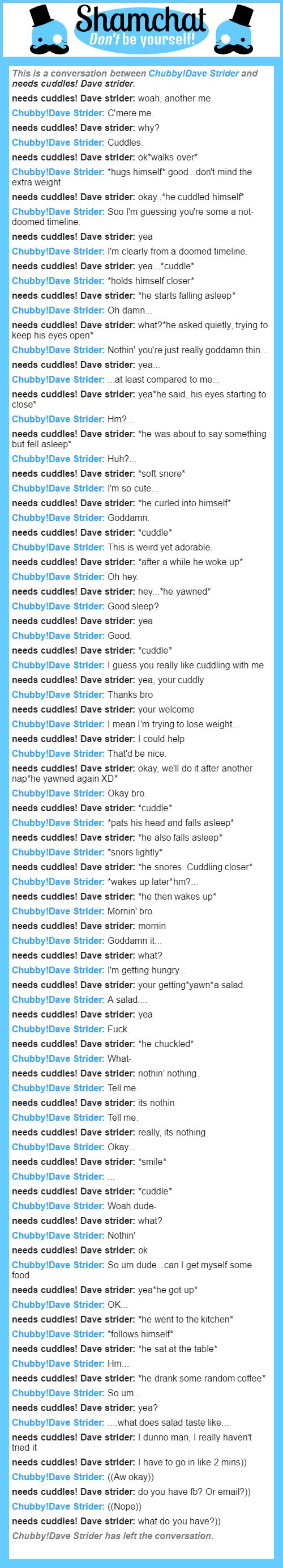 A conversation between needs cuddles! Dave strider and Chubby!Dave Strider