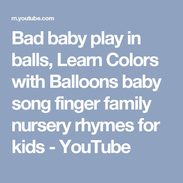 Bad baby play in balls, Learn Colors with Balloons baby song finger family nursery rhymes for kids - YouTube