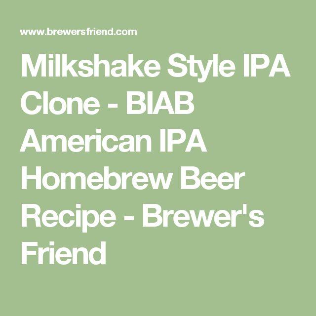 Milkshake Style IPA Clone - BIAB American IPA Homebrew Beer Recipe - Brewer's Friend