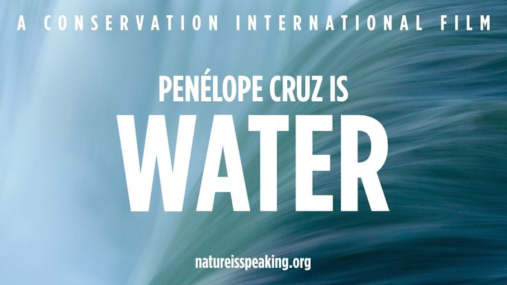 Nature Is Speaking – Penélope Cruz is Water | Conservation International...