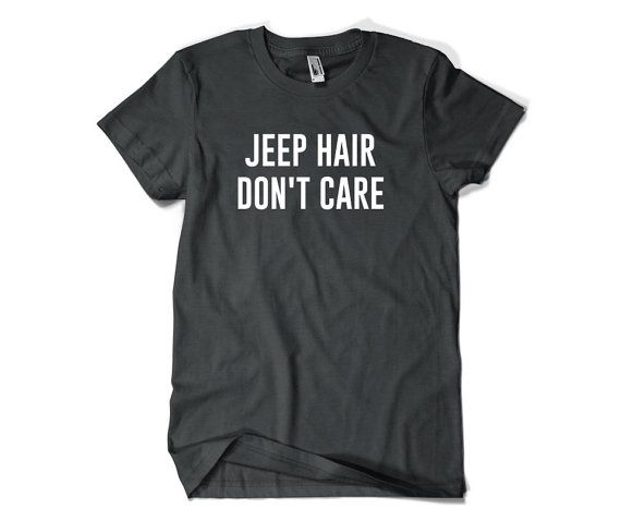 Jeep Hair Don't Care Jeep Shirt T Shirt Driver by SuperCoolTShirts