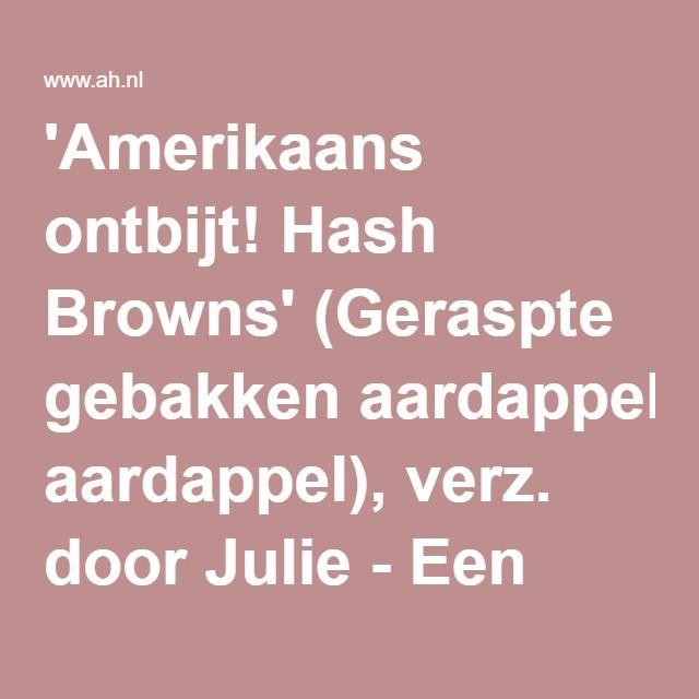 'Amerikaans ontbijt! Hash Browns' (Geraspte gebakken aardappel), verz. door Julie - Een recept van Ria Olivier - Albert Heijn
