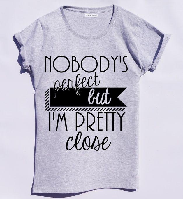Nobody`s perfect but I`m pretty close