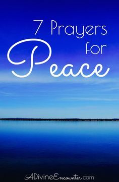 Do you long for peace? Here are 7 prayers for peace, from the pages of the Bible.