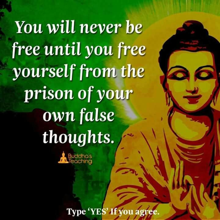 You'll never be free until you free yourself from the prison of your  own thoughts.