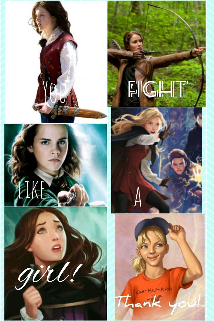 """You fight like a girl. Thank you!"" Lucy (Narnia); Katniss (hunger games); Hermione (Harry Potter); Sophie (KotLC); Biana (KotLC); Annabeth (Percy Jackson)"
