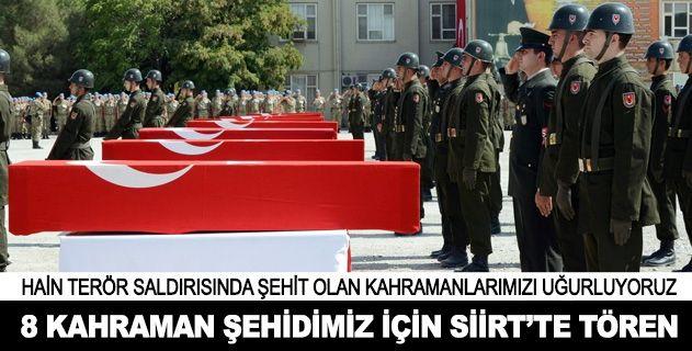 8 Kahraman şehidimiz için Siirtte tören Siirt'de bölücü terör örgütü mensupları tarafından yol kenarına yerleştirilen patlayıcının infilak ettirilmesi sonucu şehit olan 8 asker için Siirt'te tören düzenlendi.